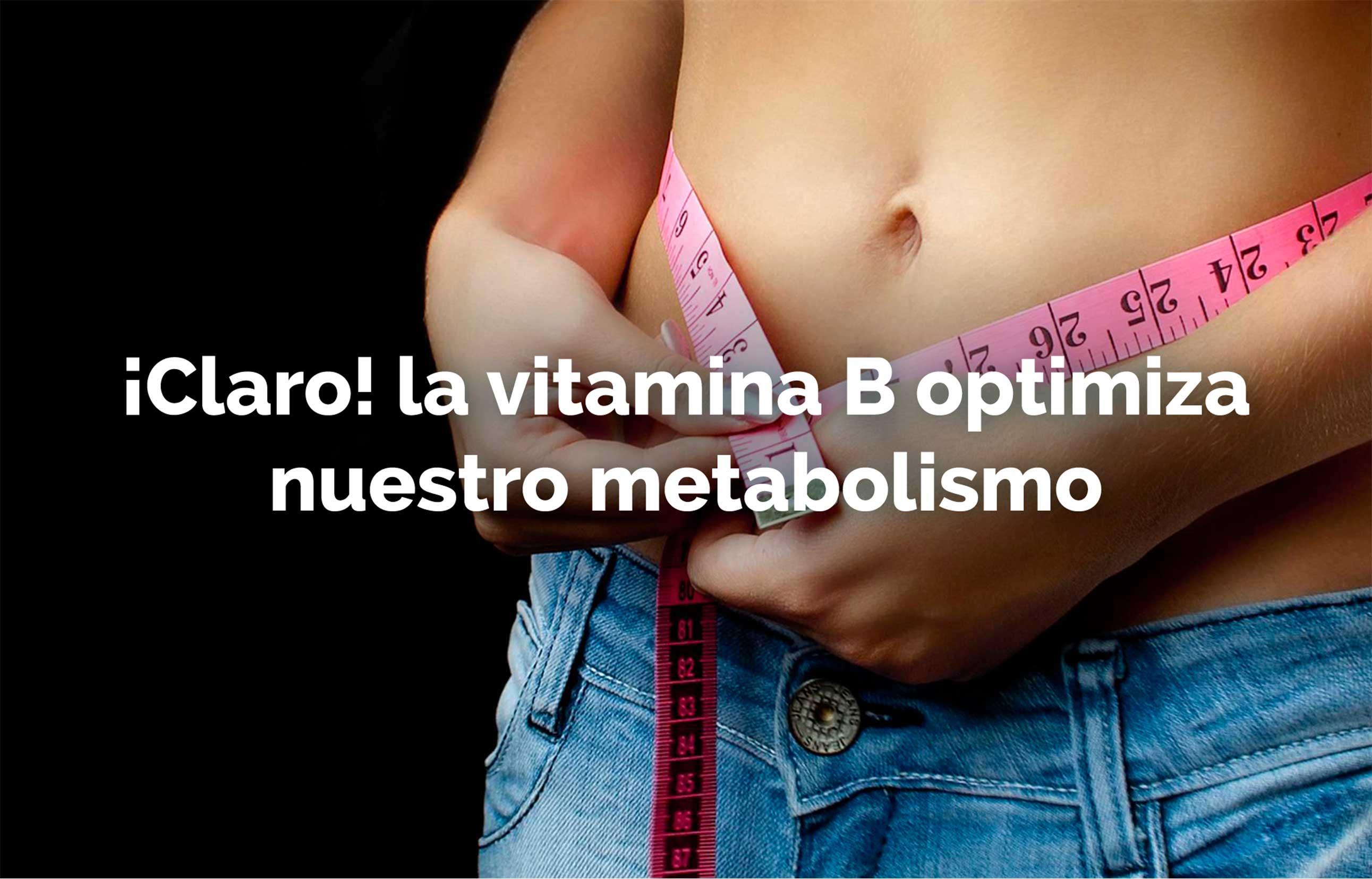 ¡Claro! la vitamina B optimiza nuestro metabolismo