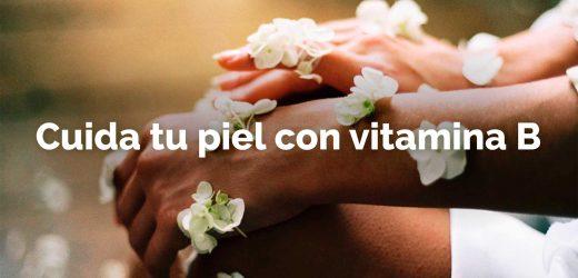 Cuida tu piel con vitamina B