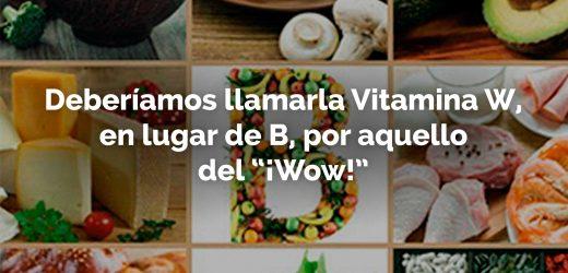 """Deberíamos llamarla Vitamina W, en lugar de B, por aquello del """"¡Wow!"""""""
