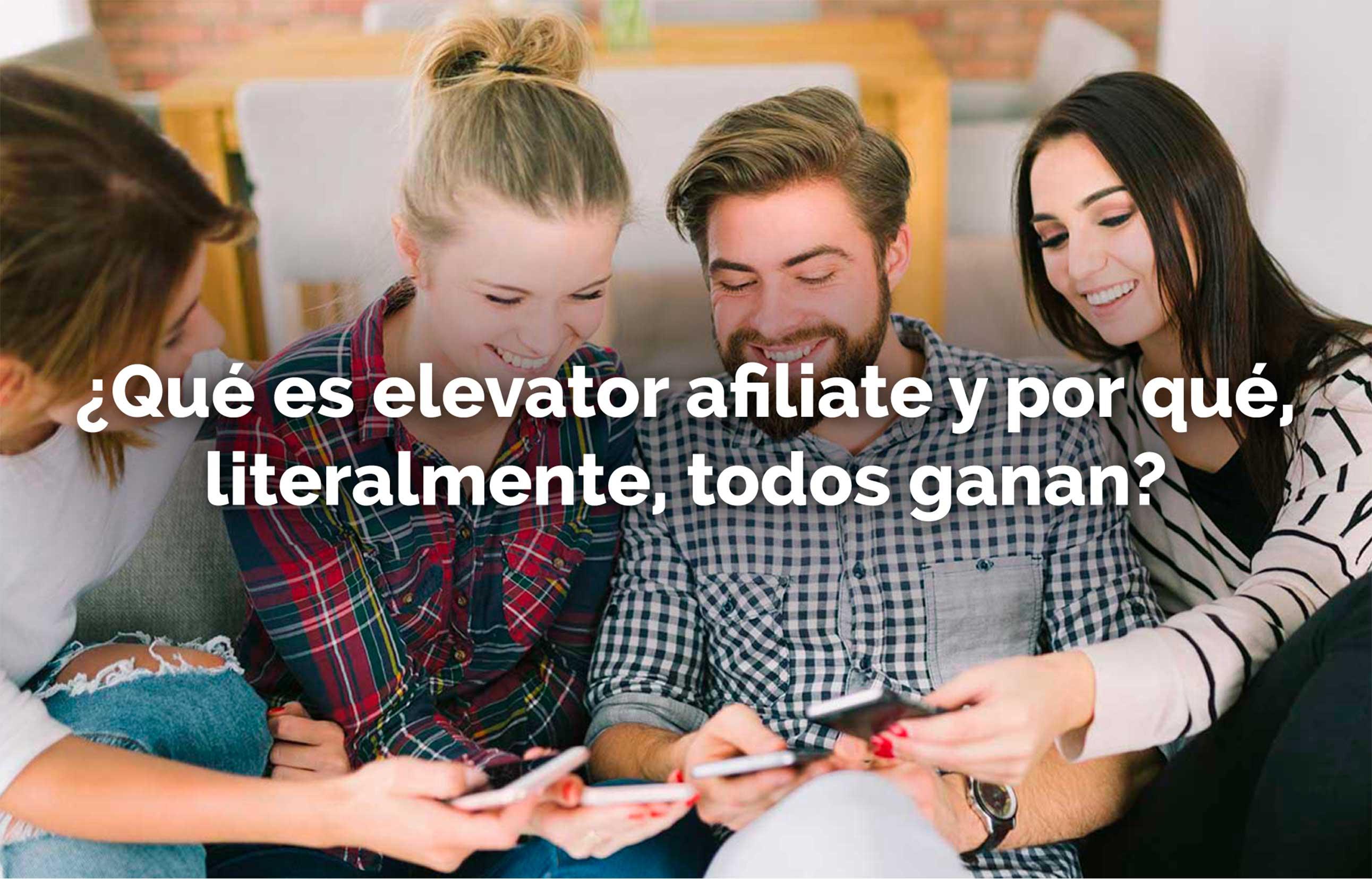 ¿Qué es elevator affiliate y por qué, literalmente, todos ganan?